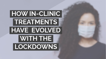 How in-clinic treatments have evolved with the lockdowns