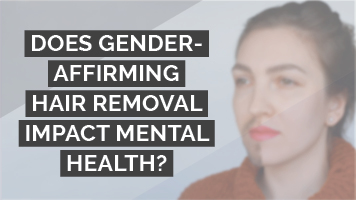 Does gender-affirming hair removal impact mental health?