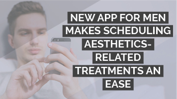 New app for men makes scheduling aesthetics-related treatments a breeze!