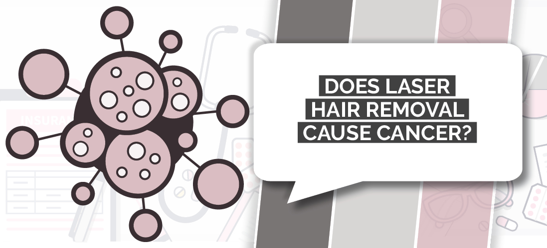 Does Laser Hair Removal Cause Cancer?