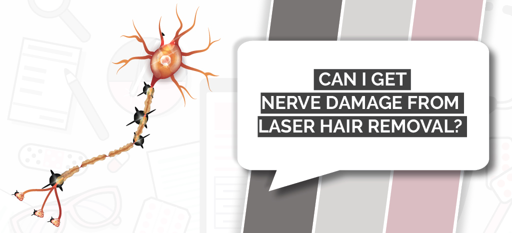 Can I get nerve damage from laser hair removal?