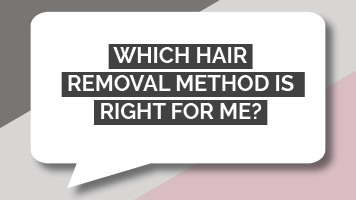 Which Hair Removal Method is Right For Me?
