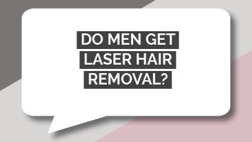 Do men get laser hair removal?