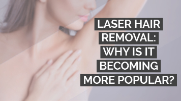 Laser Hair Removal: Why is it becoming more popular?