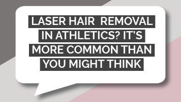 Laser hair removal in athletics? It's more common than you might think.